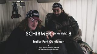 Schirmer in the Field #8 - Trailer park gentlemen - 2år sedan